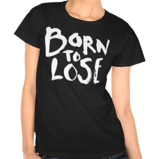 born_to_lose_t_shirt_tshirt