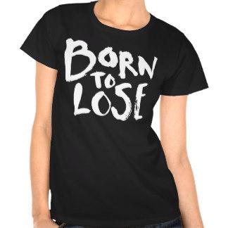 born_to_lose_t_shirt_tshirt